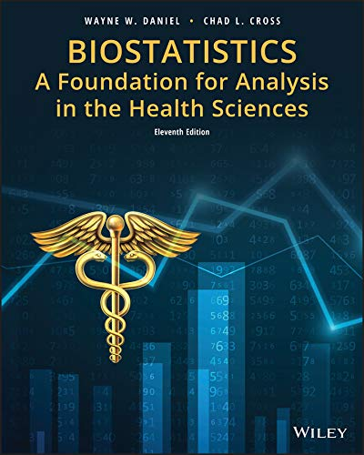 Compare Textbook Prices for Biostatistics: A Foundation for Analysis in the Health Sciences Wiley Series in Probability and Statistics 11 Edition ISBN 9781119282372 by Daniel, Wayne W.,Cross, Chad L.