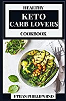 HEALTHY KETO CARB LOVERS COOKBOOK