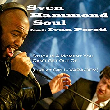 Stuck In A Moment You Can't Get Out Of (Live at Giel! VARA/3FM)
