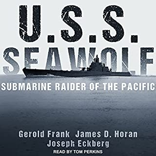 U.S.S. Seawolf     Submarine Raider of the Pacific              Written by:                                                                                                                                 Gerold Frank,                                                                                        James D. Horan,                                                                                        Joseph Eckberg                               Narrated by:                                                                                                                                 Tom Perkins                      Length: 7 hrs and 16 mins     1 rating     Overall 5.0