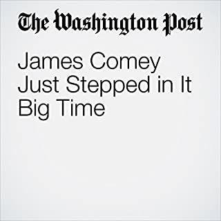 James Comey Just Stepped in It Big Time                   By:                                                                                                                                 Aaron Blake                               Narrated by:                                                                                                                                 Sam Scholl                      Length: 4 mins     1 rating     Overall 4.0