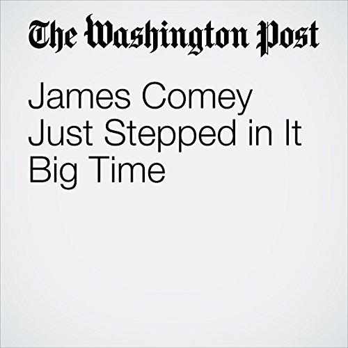 James Comey Just Stepped in It Big Time audiobook cover art