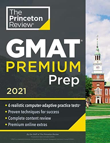 Princeton Review GMAT Premium Prep, 2021: 6 Computer-Adaptive Practice Tests + Review & Techniques + Online Tools (2021) (Graduate School Test Preparation)