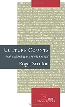 Culture Counts: Faith and Feeling in a World Besieged (Brief Encounters) by Roger Scruton(2007-05-01)
