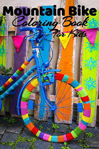 Mountain Bike Coloring Book For Kids: Bicycle Coloring Book For Kids Girls And Boys, (High Quality Images) Only For Mountain Bike Lovers.
