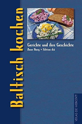 Baltisch kochen (Gerichte und ihre Geschichte - Edition dià im Verlag Die Werkstatt)