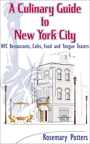 A Culinary Guide To New York City: NYC Restaurants, Cafes, Food And Tongue Teasers! Find The Best Hidden Culinary Treasures That New York City Has To Offer! (New York Travel Book 1)
