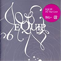 For Your Love by Equip (2008-04-10)
