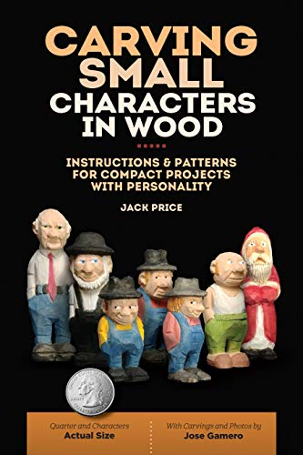 Compare Textbook Prices for Carving Small Characters in Wood: Instructions & Patterns for Compact Projects with Personality Fox Chapel Publishing Simple, Beginner-Friendly Techniques for Creating Tiny 2-Inch to 3-Inch Figures First Edition ISBN 9781497100183 by Jack Price
