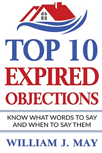 Real Estate Investing Books! - Top 10 Expired Objections: Know What Words to Say and When to Say Them (The Real Estate Agent Success Series)