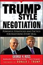 Trump-Style Negotiation: Powerful Strategies and Tactics for Mastering Every Deal by George H. Ross (2006-09-22)