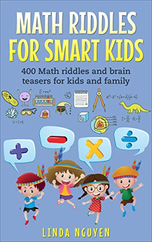 Math Riddles For Smart Kids 400 Math Riddles And Brain Teasers For Kids And Family Kindle Edition By Nguyen Linda Humor Entertainment Kindle Ebooks Amazon Com