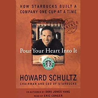 Pour Your Heart into It     How Starbucks Built a Company One Cup at a Time              By:                                                                                                                                 Howard Schultz,                                                                                        Dori Jones Yang                               Narrated by:                                                                                                                                 Eric Conger                      Length: 2 hrs and 55 mins     65 ratings     Overall 4.1