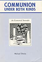 Communion Under Both Kinds: An Ecumenical Surrender 0895551411 Book Cover