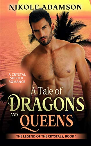 A Tale of Dragons and Queens: The Legend of the Crystals Series, Book 1