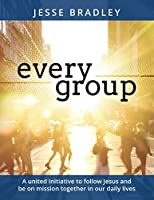 Every Group: A United Initiative to Follow Jesus and Be on Mission Together in Our Daily Lives