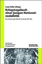 Kriegstagebuch einer jungen Nationalsozialistin: Die Aufzeichnungen Wolfhilde von Königs 1939-1946 (Schriftenreihe der Vierteljahrshefte für Zeitgeschichte)