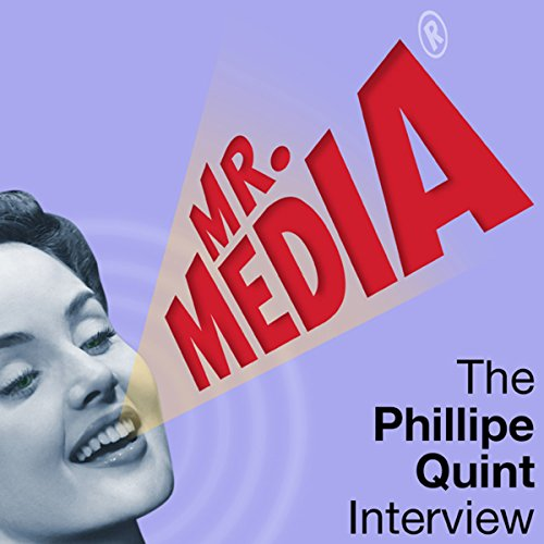 Mr. Media: The Philippe Quint Interview audiobook cover art