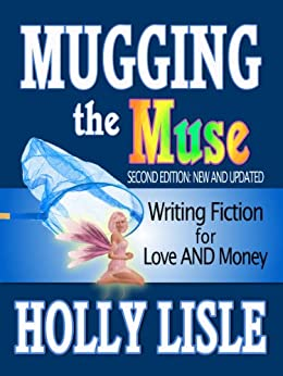 Mugging the Muse: Writing Fiction for Love AND Money by [Holly Lisle]