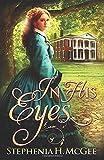 In His Eyes: A Civil War Romance - Stephenia H. McGee
