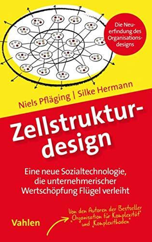 Zellstrukturdesign: Eine neue Sozialtechnologie, die unternehmerischer Wertschöpfung Flügel verleiht