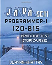 JAVA SE 11 PROGRAMMER-1 -1Z0-815 PRACTICE TEST (TOPIC-WISE): Hundreds of Questions to assess your 1Z0-815 exam preparation arranged by Exam ... Java SE 11 Developer 1 - Topic wise)