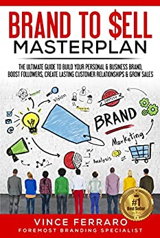 Brand To Sell Masterplan: The Ultimate Guide to Build Your Personal & Business Brand, Boost Followers, Create Lasting  Customer Relationships & Grow Sales. by [Vince Ferraro]