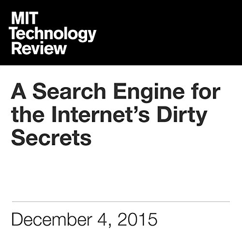 A Search Engine for the Internet's Dirty Secrets                   By:                                                                                                                                 Tom Simonite                               Narrated by:                                                                                                                                 Elizabeth Wells                      Length: 4 mins     Not rated yet     Overall 0.0