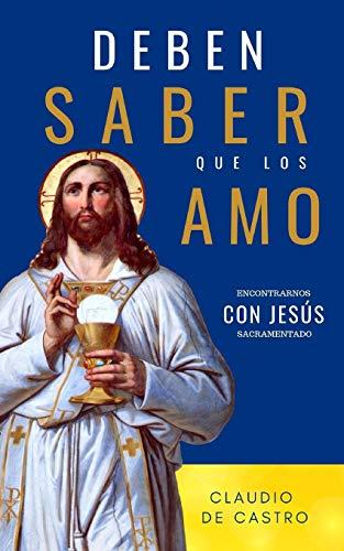 """Deben saber que los Amo"": Encontrarnos con jesús Sacramentado (libros Eucarísticos)"