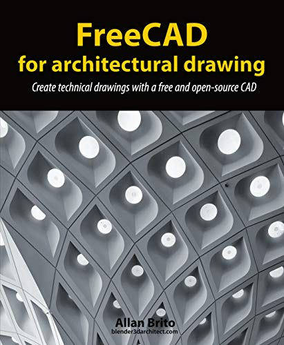 FreeCAD for architectural drawing: Create technical drawings with a free and open-source CAD