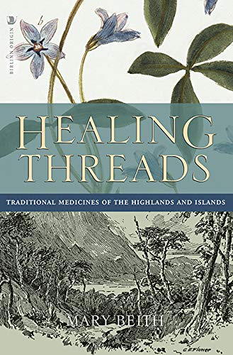 Beith, M: Healing Threads: Traditional Medicines of the Highlands and Islands