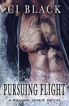 Pursuing Flight (A Dragon Spirit Novel Book 4) by [C.I. Black]
