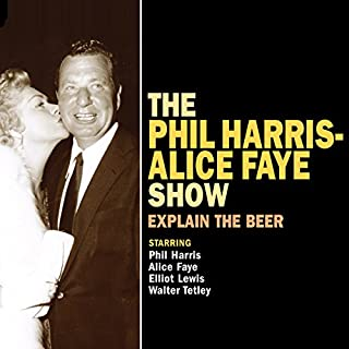 The Phil Harris - Alice Faye Show: Explain the Beer audiobook cover art