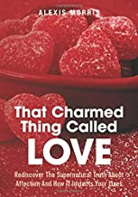 That Charmed Thing Called Love: Rediscover The Supernatural Truth About Affection And How It Impacts Your Lives