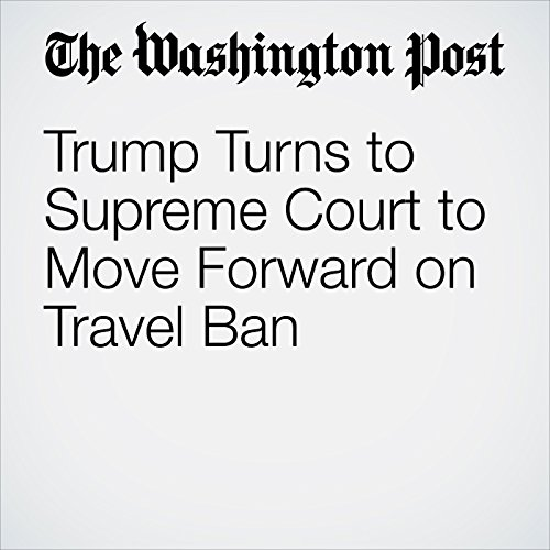 Trump Turns to Supreme Court to Move Forward on Travel Ban audiobook cover art