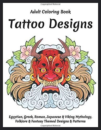 Adult Coloring Book - Tattoo Designs - Egyptian, Greek, Roman, Japanese & Viking Mythology, Folklore & Fantasy Themed Designs & Patterns