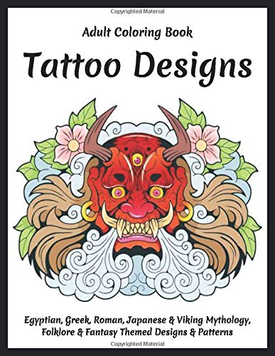 Adult Coloring Book - Tattoo Designs - Egyptian, Greek, Roman, Japanese & Viking Mythology, Folklore & Fantasy Themed Designs & Patterns