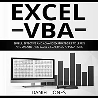 Excel VBA: Simple, Effective, and Advanced Strategies to Execute Excel VBA and Its Functions                   By:                                                                                                                                 Daniel Jones                               Narrated by:                                                                                                                                 William Bahl                      Length: 1 hr and 25 mins     12 ratings     Overall 5.0