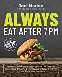 Always Eat After 7 PM: The Revolutionary Rule-Breaking Diet That Lets You Enjoy Huge Dinners, Desserts, and Indulgent Snacks―While Burning Fat Overnight