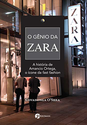 O Gênio da Zara: A História de Amancio Ortega, o Ícone da Fast Fashion