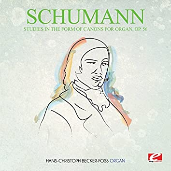 Schumann: Studies in the Form of Canons for Organ, Op. 56 (Digitally Remastered)