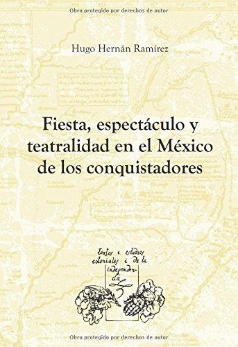 Fiesta, espectáculo y teatralidad en el México de los conquistadores. (Textos y Estudios Coloniales y de la Independencia) de Hugo Hernán Ramírez Sierra (1 jun 2009) Tapa blanda