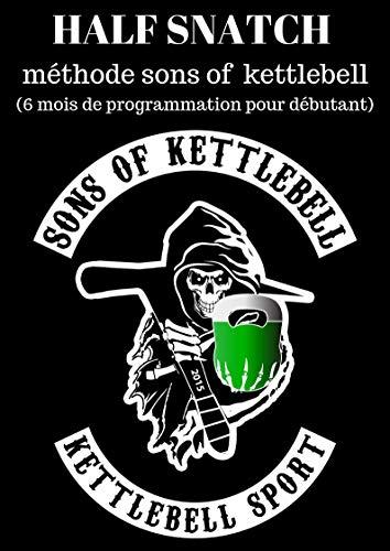 Half snatch méthode Sons of kettlebell (French Edition)