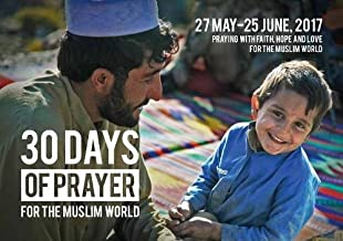 30 Days of Prayer for the Muslim World 2017: 27 May - 25 June Praying with Faith, Hope and Love for the Muslim World