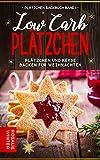 Low Carb Plätzchen: Plätzchen und Kekse backen für Weihnachten (Plätzchen Backbuch 1)