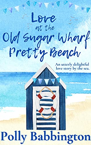 Love at The Old Sugar Wharf : A brand new, gorgeous escape to the seaside romantic cosy read. by [Polly Babbington]