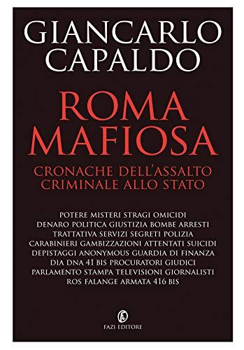 Roma mafiosa: Cronache dell'assalto criminale allo Stato