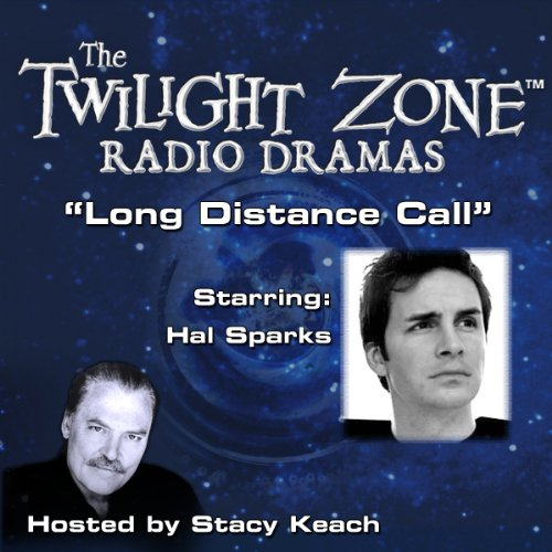 Long Distance Call     The Twilight Zone Radio Dramas              By:                                                                                                                                 Charles Beaumont,                                                                                        William Idelson                               Narrated by:                                                                                                                                 Stacy Keach,                                                                                        Hal Sparks                      Length: 39 mins     1 rating     Overall 4.0