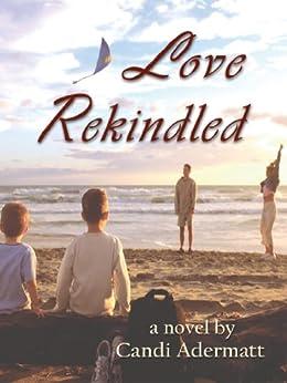 Love Rekindled : A Novel by [Candi Adermatt]