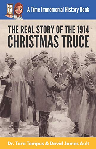 The Christmas Truce: The Real Story Of The 1914 Christmas Truce (A Time Immemorial History Book)